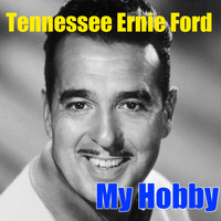 Tennessee Ernie Ford - My Hobby