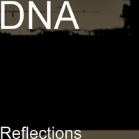 DNA - Reflections