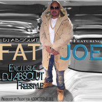 Fat Joe - DJ Absolut Freestyle (feat. Fat Joe)