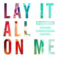 Rudimental - Lay It All On Me (feat. Big Sean, Vic Mensa & Ed Sheeran) (Rudi VIP Mix)