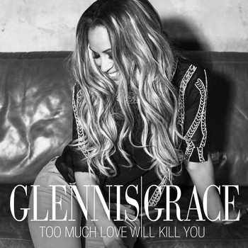 Glennis Grace - Too Much Love Will Kill You