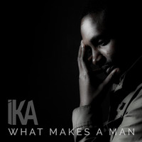 IKA - What Makes a Man