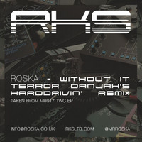Roska - Without It (Terror Danjah Harddrivin' RMX)