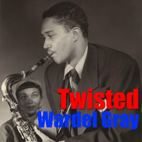 Wardell Gray - Twisted