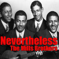 The Mills Brothers - Nevertheless