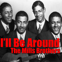 The Mills Brothers - I'll Be Around
