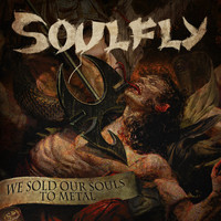 Soulfly - We Sold Our Souls to Metal