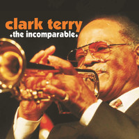 Clark Terry - The Incomparable