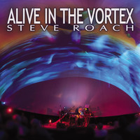 Steve Roach - Alive in the Vortex