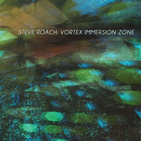 Steve Roach - Vortex Immersion Zone