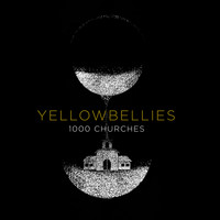 Yellowbellies - 1000 Churches