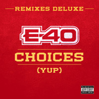 E-40 - Choices (Yup) Remixes (Deluxe)