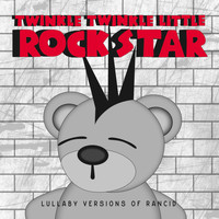 Twinkle Twinkle Little Rock Star - Lullaby Versions of Rancid