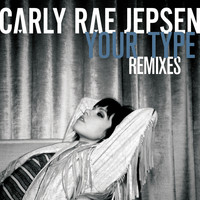 Carly Rae Jepsen - Your Type (Remixes)