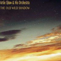 Artie Shaw & His Orchestra - The Old Wild Shadow