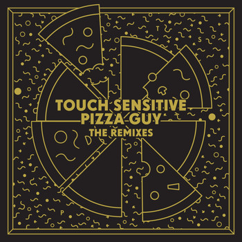 Touch Sensitive - Pizza Guy (The Remixes)