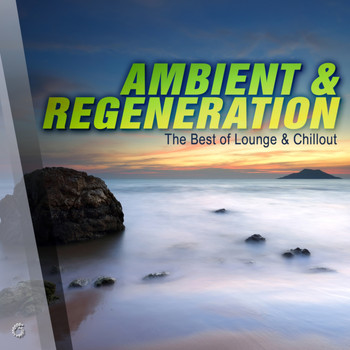 Various Artists - Ambient & Regeneration: The Best of Lounge & Chillout