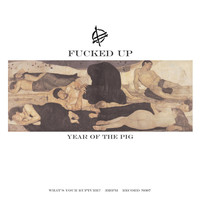 Fucked Up - Year Of The Pig