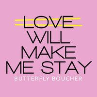 Butterfly Boucher - Love Will Make Me Stay