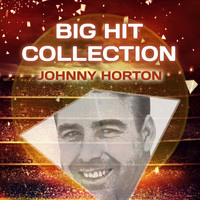Johnny Horton - Big Hit Collection