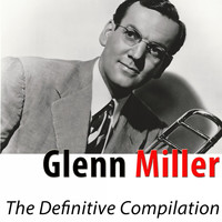 Glenn Miller - The Definitive Compilation