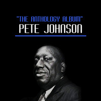 Pete Johnson - The Anthology Album