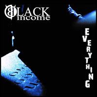Black Income - Everything