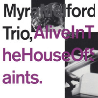 Myra Melford Trio - Alive in the House of Saints