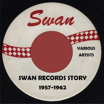 Various Artists - Swan Records Story - 1957-1962