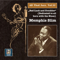 "Memphis Slim - All That Jazz, Vol. 52: Memphis Slim – ""Bad Luck & Troubles"" (An Album Dedicated to All Born with the Blues) [Remastered 2015]"