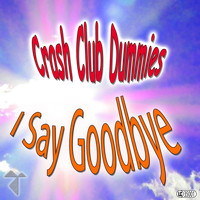 Crash Club Dummies - I Say Goodbye