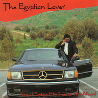 The Egyptian Lover - King of Ecstasy (His Greatest Hits Album)