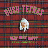 Bush Tetras - Very Very Happy