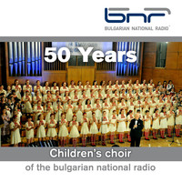 Children's Choir of the Bulgarian National Radio - 50 Years Children's Choir of the Bulgarian National Radio