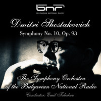 The Symphony Orchestra of the Bulgarian National Radio & Emil Tabakov - Dmitri Shostakovich: Symphony No. 10, Op. 93