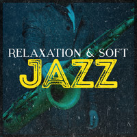 Soft Jazz Relaxation - Relaxation & Soft Jazz