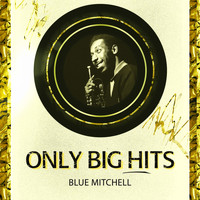 Blue Mitchell - Only Big Hits