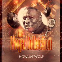 Howlin' Wolf - The Mega Collection