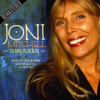 Joni Mitchell - Sunny Sunday - Remastered. Live on the radio Glendale CA 25 Oct '94