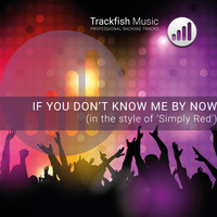 Trackfish Music - If You Don't Know Me By Now (In the style of 'Simply Red') (Karaoke Version)