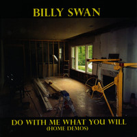 Billy Swan - Do With Me What You Will (Home Demos)