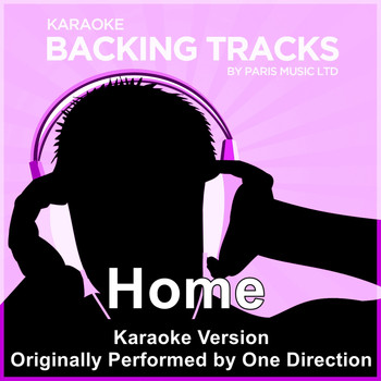 Paris Music - Home (Originally Performed By One Direction) [Karaoke Version]