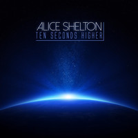 Alice Shelton - Ten Seconds Higher