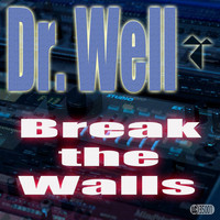 Dr. Well - Break the Walls