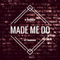 K-Squeez - Made Me Do (feat. Saigon)