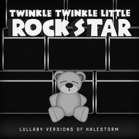 Twinkle Twinkle Little Rock Star - Lullaby Versions of Halestorm