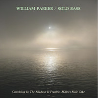 William Parker - Crumbling In The Shadows Is Fraulein Miller's Stale Cake