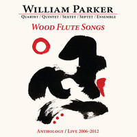 William Parker - Wood Flute Songs: Anthology / Live 2006-2012