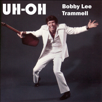 Bobby Lee Trammell - Uh-Oh