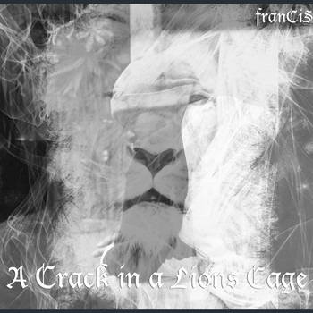 Francis - A Crack in a Lions Cage